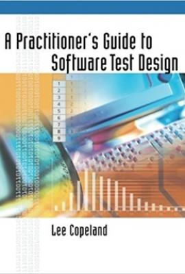 A Practitioner's Guide to Software Test Design. Copeland Lee