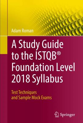 A Study Guide to the ISTQB Foundation Level 2018 Syllabus Test Techniques and Sample Mock Exams