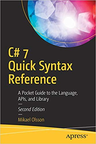 C# 7 Quick Syntax Reference. 2nd Edition. M. Olsson