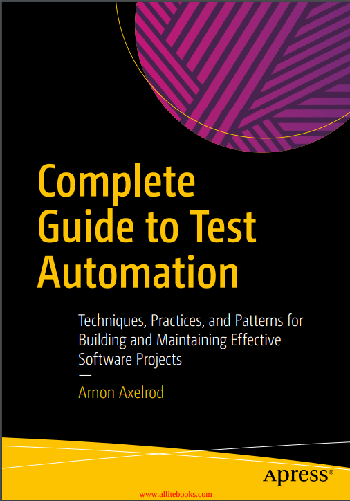 Complete Guide to Test Automation. A. Axelrod