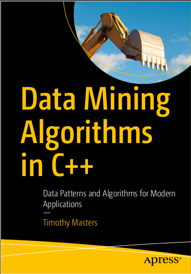 Data Mining Algorithms in C++: Data Patterns and Algorithms for Modern Applications. Timothy Masters