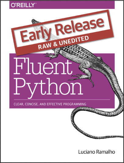 Fluent Python: Clear, Concise, and Effective Programming. Luciano Ramalho