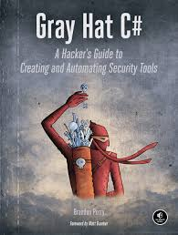 Gray Hat C#. A Hacker's Guide to Creating and Automating Security Tools. B. Perry