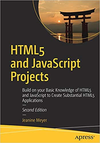 HTML5 and JavaScript Projects, 2nd Edition. J. Meyer