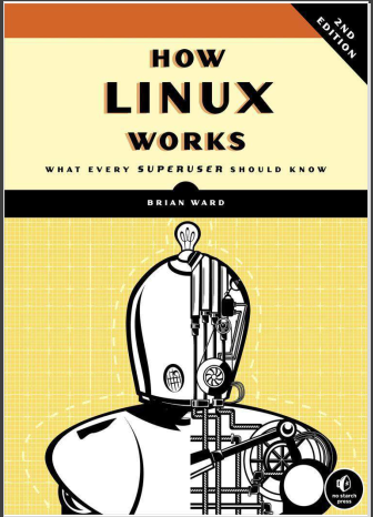 How Linux Works: What Every Superuser Should Know. Brian Ward