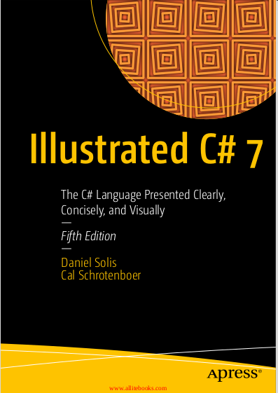 Illustrated C# 7, 5th Edition. Cal Schrotenboer, Daniel Solis