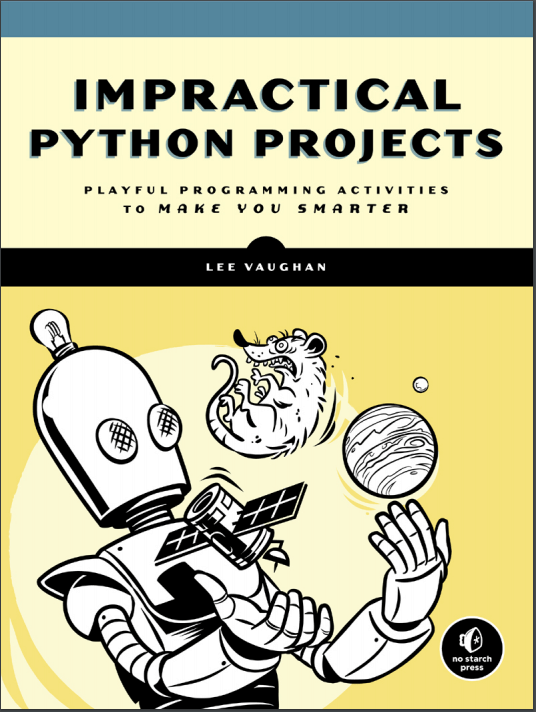 Impractical Python Projects. L. Vaughan
