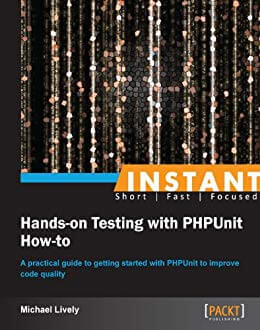 Instant Hands-on Testing with PHPUnit How-to. M. Lively