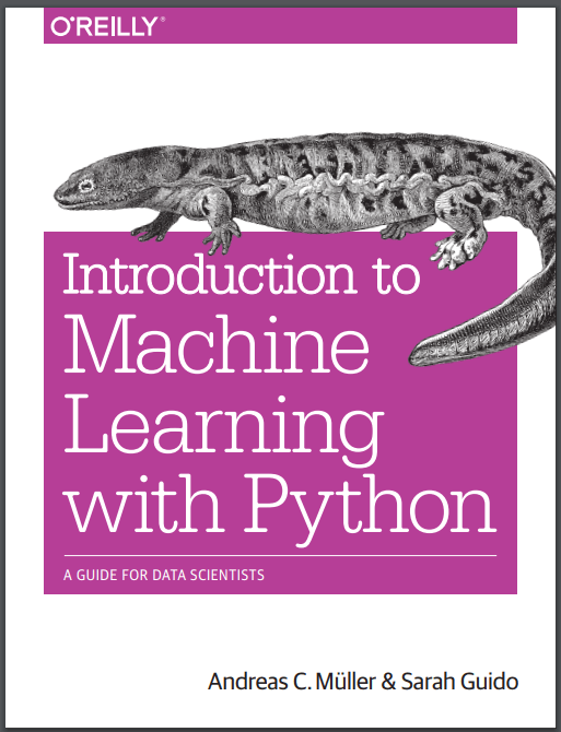 Introduction to Machine Learning with Python. A. C. Müller, S.Guido