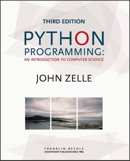 Python Programming: An Introduction to Computer Science, 3rd edition. John Zelle