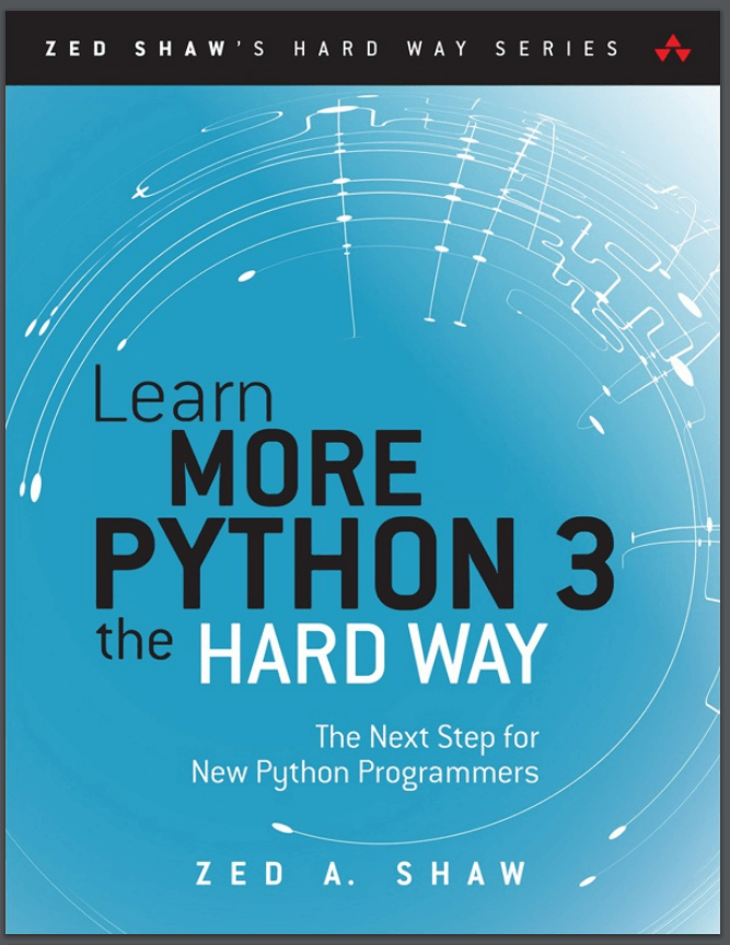 Learn More Python 3 the Hard Way. Z. A. Shaw