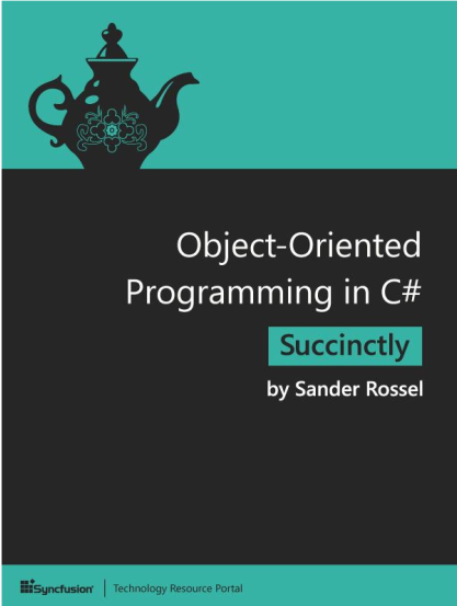 Object-Oriented Programming in C# Succinctly. Sander Rossel, Daniel Jebaraj