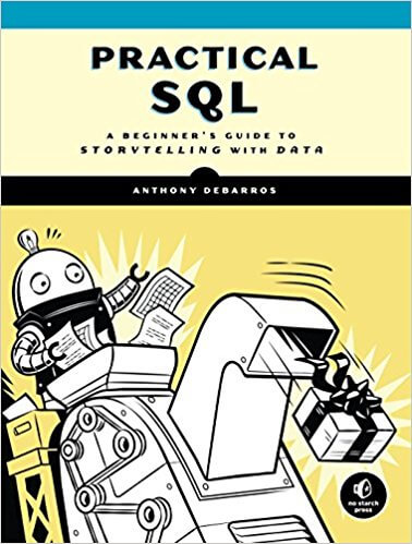 Practical SQL: A Beginner's Guide to Storytelling with Data. A. DeBarros