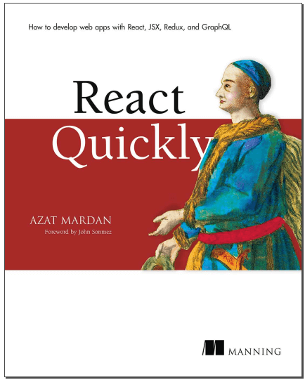 React Quickly: Painless web apps with React, JSX, Redux, and GraphQL. A. Mardan